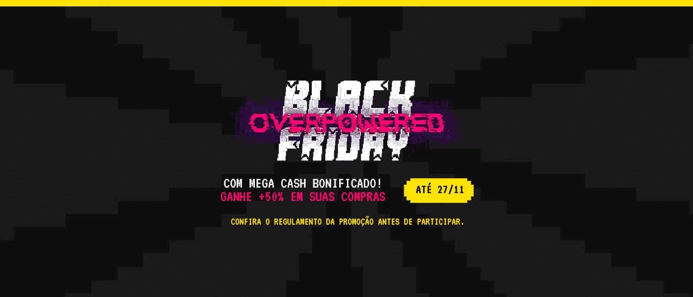 CASH Bonificado é na Black Friday Overpowered!