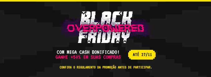 CASH Bonificado é na Black Friday Overpowered!