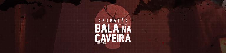O som do headshot marca o início da Operação Bala na Caveira